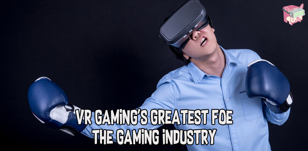 VR Gaming's Greatest Foe - The Gaming Industry