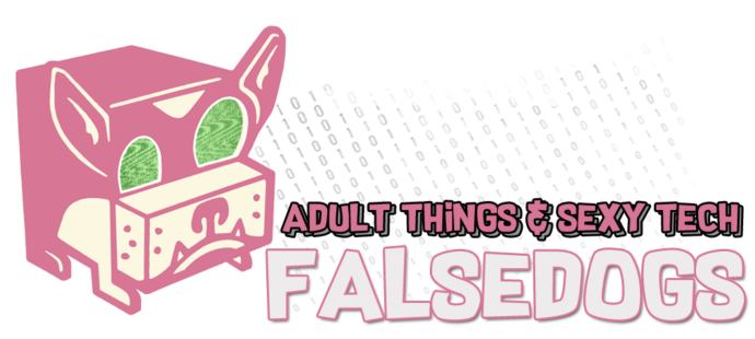 FALSEDOGS | Adult Things and Sexy Tech